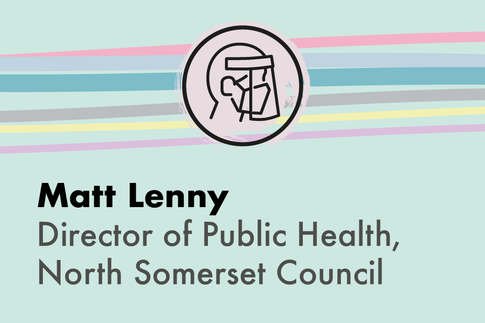 Matt Lenny, Director of Public Health, North Somerset Council