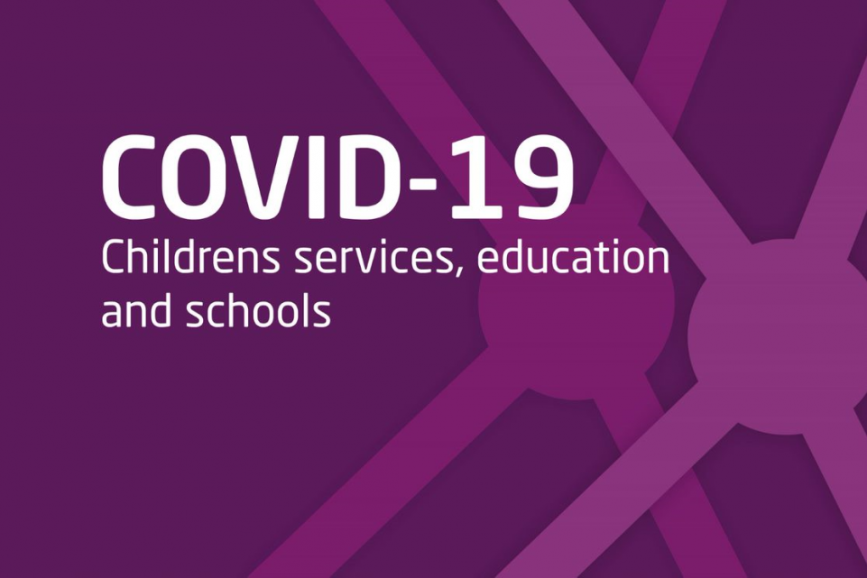 COVID-19: children's services, education and schools