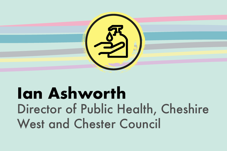 Ian Ashworth, Director of Public Health, Cheshire West and Chester Council