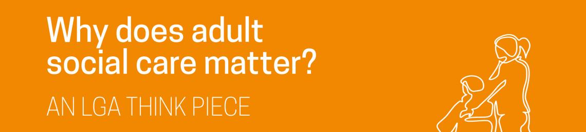 Why does adult social care matter?
