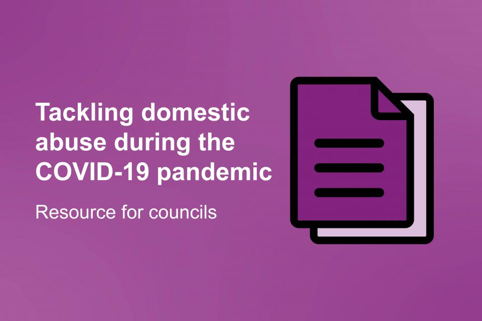 Purple image with the copy 'Tackling domestic abuse during the COVID-19 pandemic - resource for councils' in white