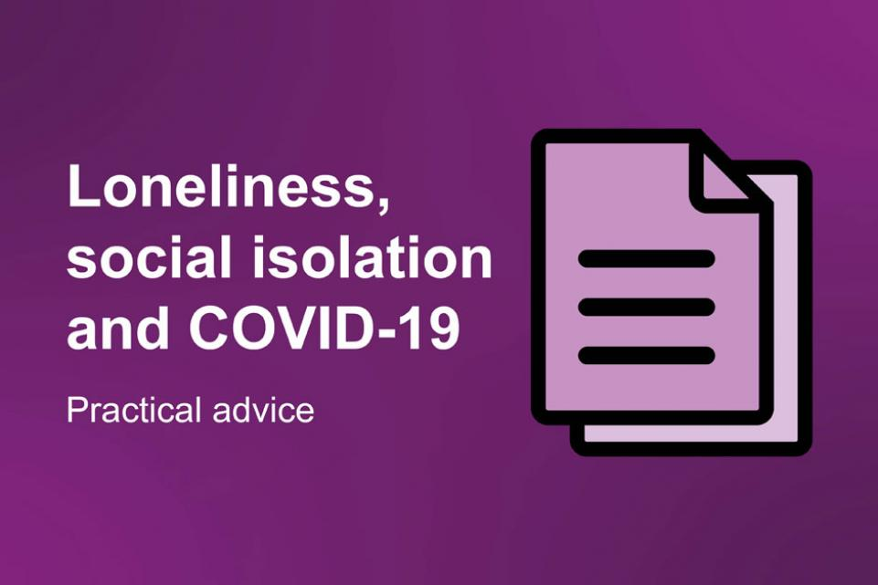 Loneliness, social isolation and COVID-19: practical advice
