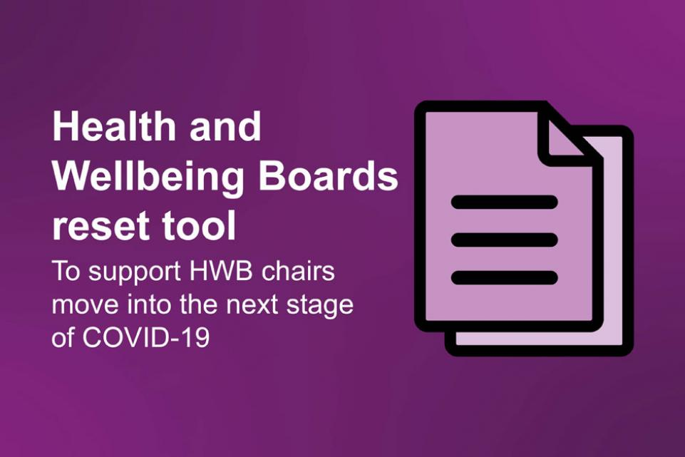 Health and Wellbeing Boards reset tool: to support HWB chairs move into the next stage of COVID-19