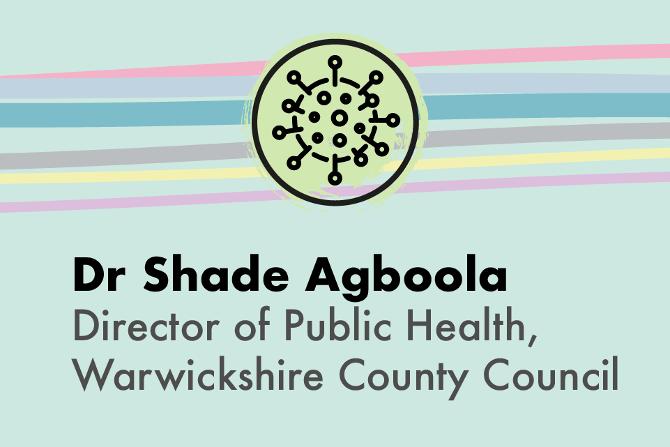 Dr Shade Agboola, Director of Public Health, Warwickshire County Council.