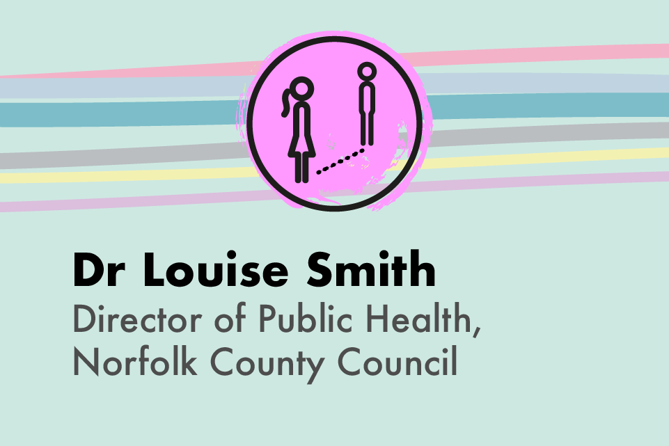 Dr Louise Smith, Director of Public Health, Norfolk County Council
