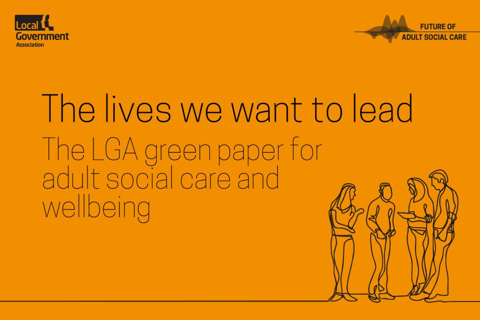 'The lives we want to lead' – the LGA green paper for adult social care