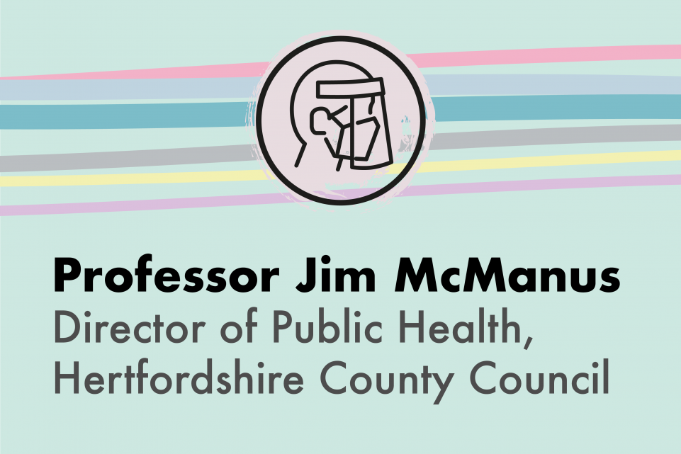 Light green image with a beige icon of a person with a protective mask and the copy Professor Jim McManus, Hertfordshire County Council Director of Public Health.
