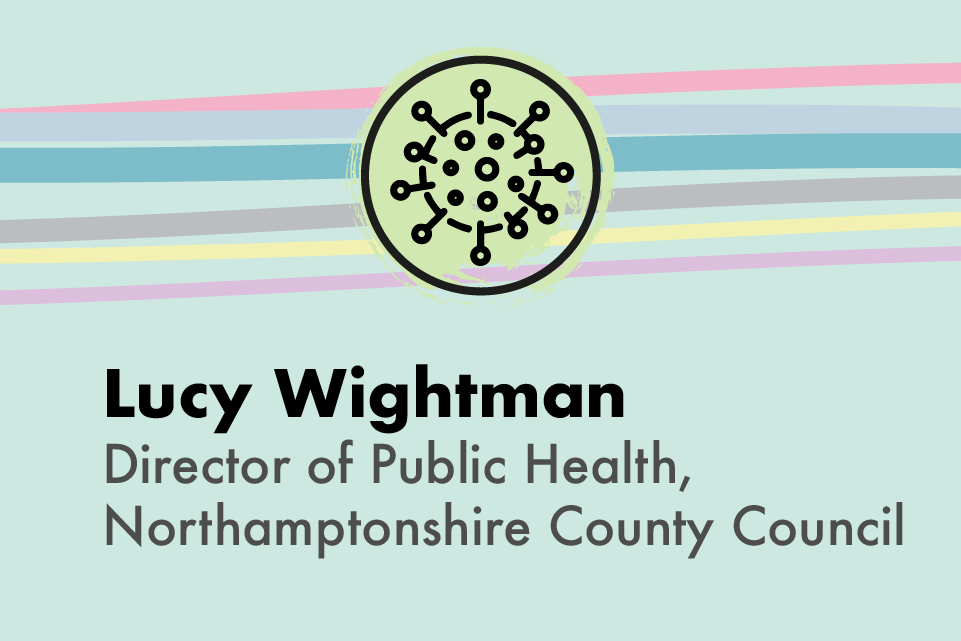 Lucy Wightman, Director of Public Health, Northamptonshire County Council