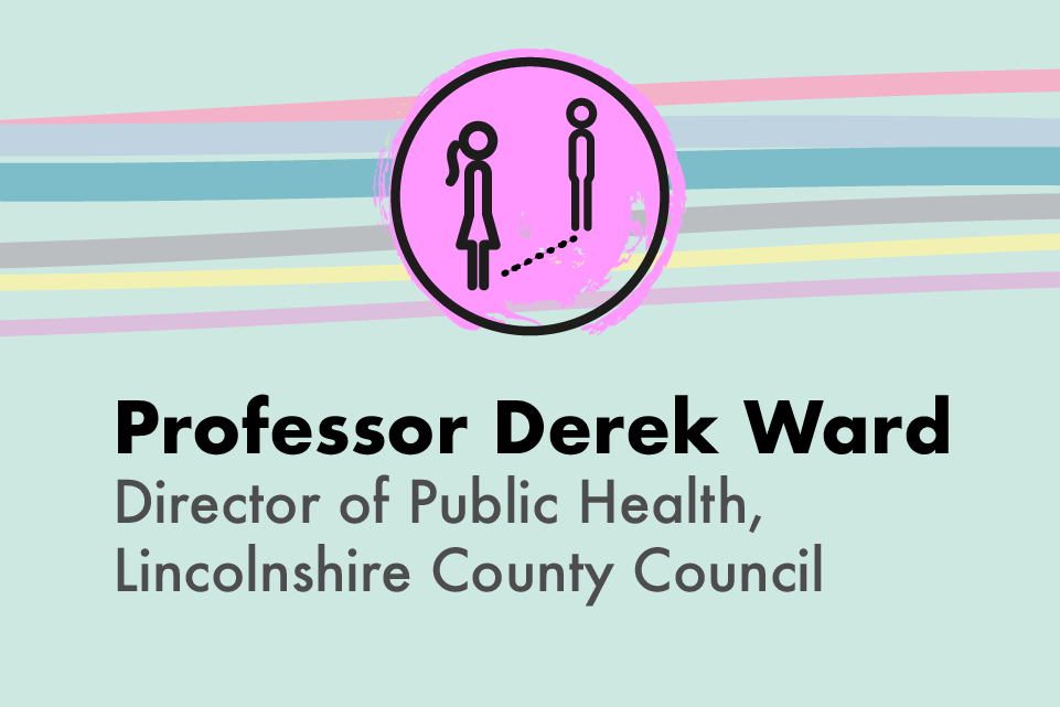 Graphic icon of two people social distancing with text: Professor Derek Ward, Director of Public Health, Lincolnshire County Council