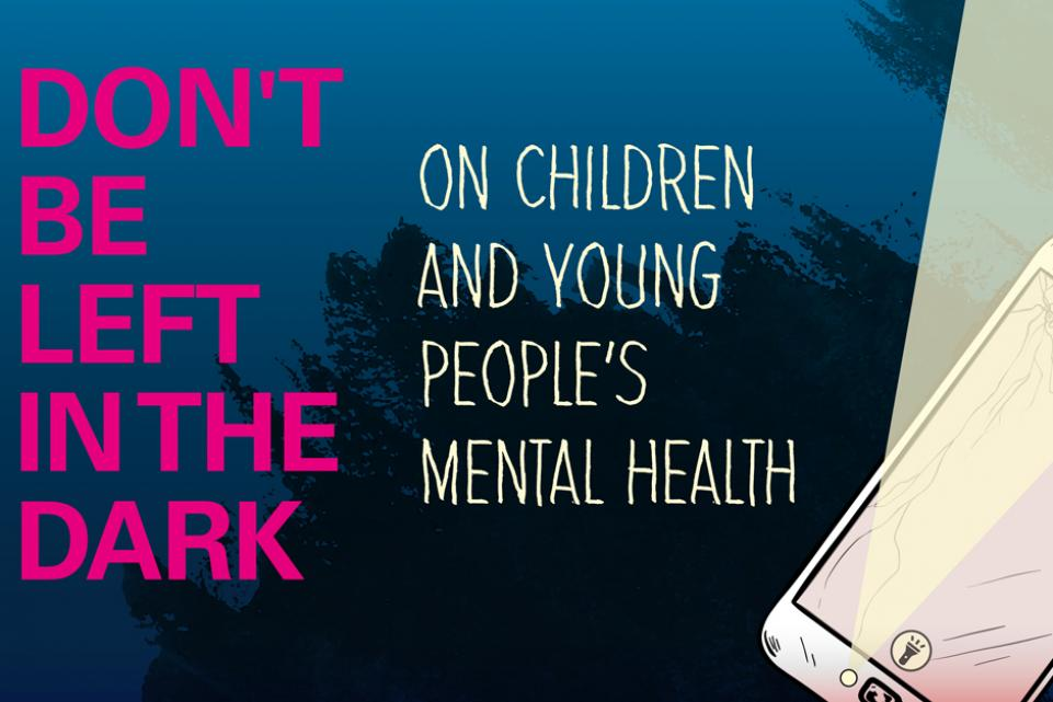 Don't be left in the dark: children and young people's mental health