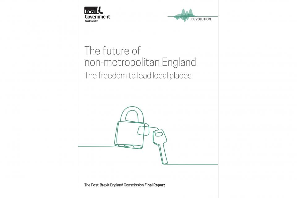 The future of non-metropolitan England: the freedom to lead local places - the final report