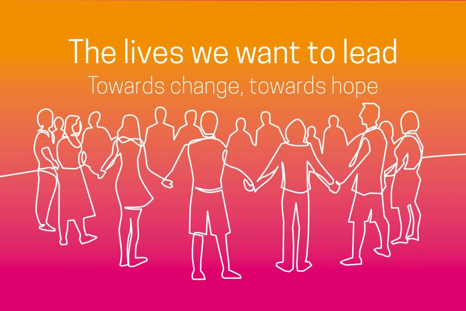 The lives we want to lead - towards change, towards hope